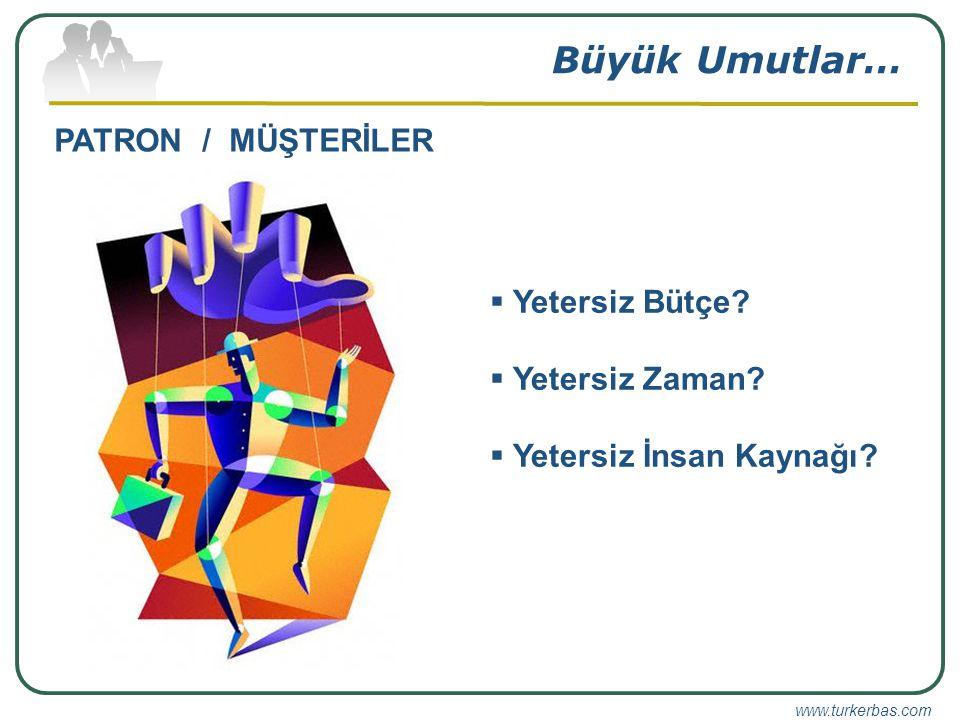 www.turkerbas.com Büyük Umutlar… PATRON / MÜŞTERİLER  Yetersiz Bütçe.