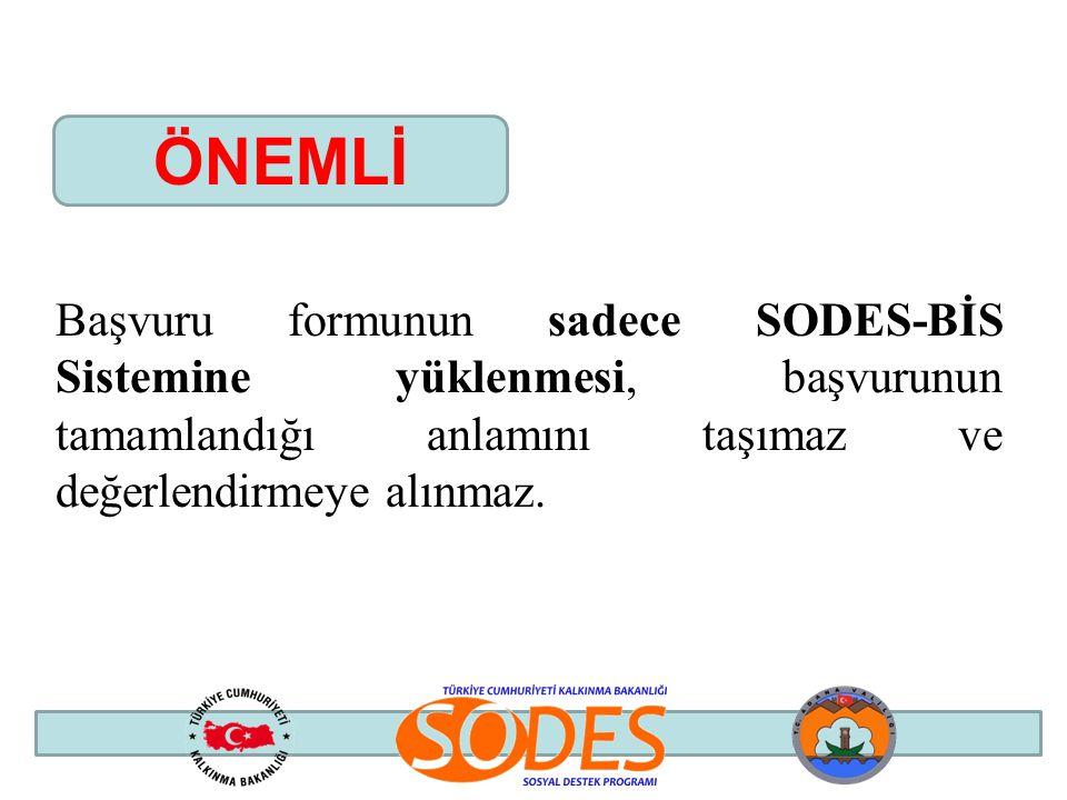 Başvuru formunun sadece SODES-BİS Sistemine yüklenmesi, başvurunun tamamlandığı anlamını taşımaz ve değerlendirmeye alınmaz. ÖNEMLİ