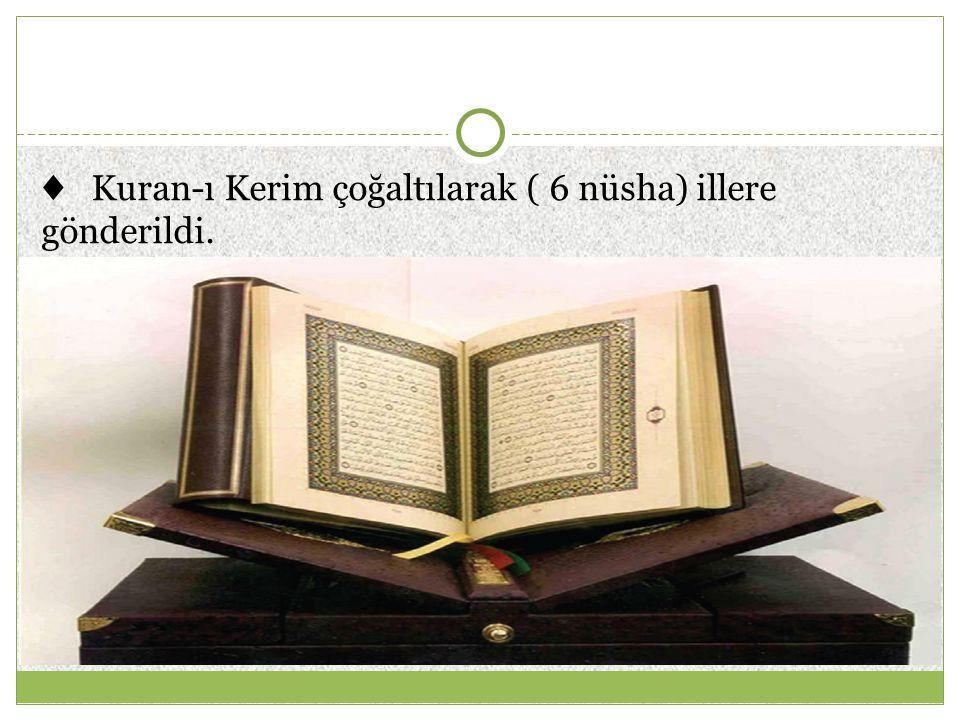 ♦ Kuran-ı Kerim çoğaltılarak ( 6 nüsha) illere gönderildi.