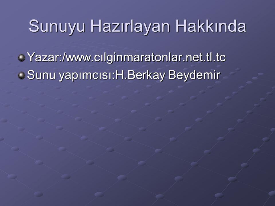Sunuyu Hazırlayan Hakkında Yazar:/www.cılginmaratonlar.net.tl.tc Sunu yapımcısı:H.Berkay Beydemir