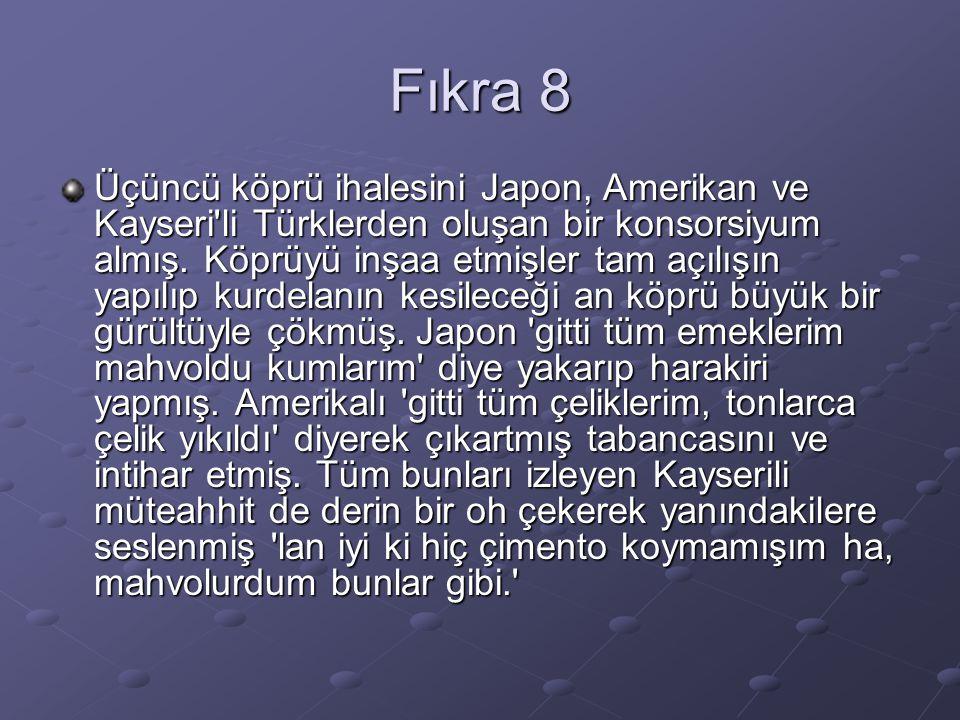 Fıkra 8 Üçüncü köprü ihalesini Japon, Amerikan ve Kayseri li Türklerden oluşan bir konsorsiyum almış.