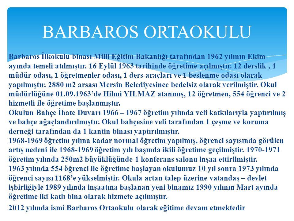Barbaros İlkokulu binası Milli Eğitim Bakanlığı tarafından 1962 yılının Ekim ayında temeli atılmıştır. 16 Eylül 1963 tarihinde öğretime açılmıştır. 12