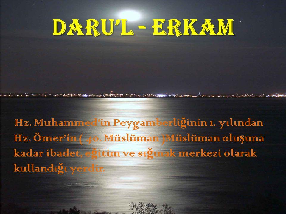 DARU'L - ERKAM H z. Muhammed'in Peygamberli ğ inin 1. yılından Hz. Ömer'in ( 40. Müslüman )Müslüman olu ş una kadar ibadet, e ğ itim ve sı ğ ınak merk