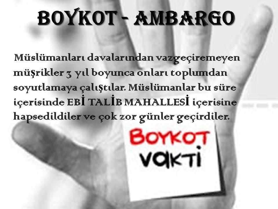 BOYKOT - AMBARGO M üslümanları davalarından vazgeçiremeyen mü ş rikler 3 yıl boyunca onları toplumdan soyutlamaya çalı ş tılar. Müslümanlar bu süre iç