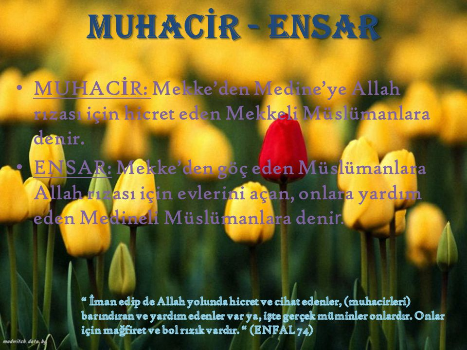 MUHAC İ R - ENSAR MUHAC İ R: Mekke'den Medine'ye Allah rızası için hicret eden Mekkeli Müslümanlara denir. ENSAR: Mekke'den göç eden Müslümanlara Alla