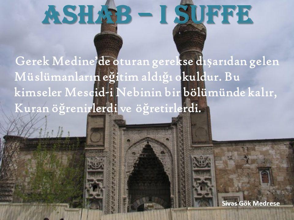 ASHAB – I SUFFE G erek Medine'de oturan gerekse dı ş arıdan gelen Müslümanların e ğ itim aldı ğ ı okuldur. Bu kimseler Mescid-i Nebinin bir bölümünde