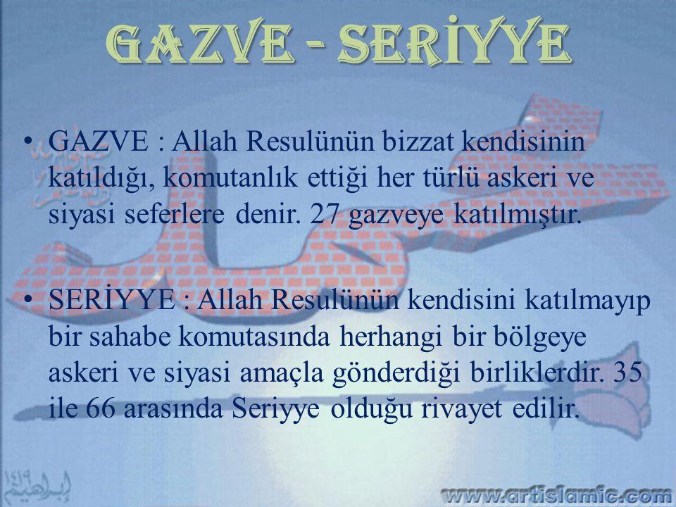 GAZVE - SER İ YYE GAZVE : Allah Resulünün bizzat kendisinin katıldığı, komutanlık ettiği her türlü askeri ve siyasi seferlere denir. 27 gazveye katılm