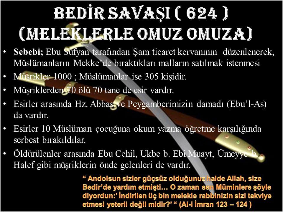 BED İ R SAVA Ş I ( 624 ) (MELEKLERLE OMUZ OMUZA) ) Sebebi; Ebu Süfyan tarafından Şam ticaret kervanının düzenlenerek, Müslümanların Mekke'de bıraktıkl