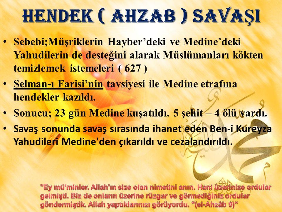 HENDEK ( AHZAB ) SAVA Ş I Sebebi;Müşriklerin Hayber'deki ve Medine'deki Yahudilerin de desteğini alarak Müslümanları kökten temizlemek istemeleri ( 62