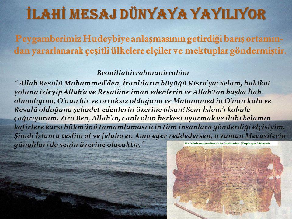 İ LAH İ MESAJ DÜNYAYA YAYILIYOR Peygamberimiz Hudeybiye anla ş masının getirdi ğ i barı ş ortamın- dan yararlanarak çe ş itli ülkelere elçiler ve mekt