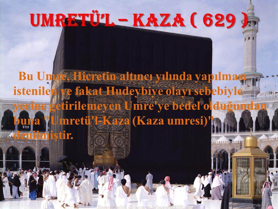 UMRETÜ'L – KAZA ( 629 ) Bu Umre, Hicretin altıncı yılında yapılması istenilen ve fakat Hudeybiye olayı sebebiyle yerine getirilemeyen Umre'ye bedel ol