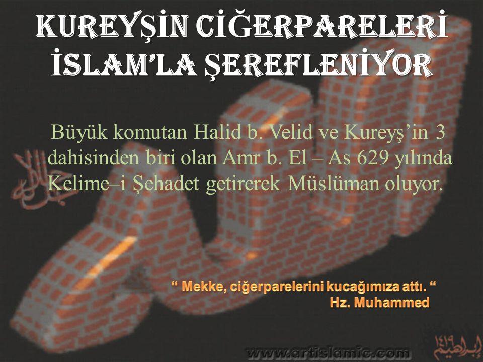 KUREY Şİ N C İĞ ERPARELER İ İ SLAM'LA Ş EREFLEN İ YOR Büyük komutan Halid b. Velid ve Kureyş'in 3 dahisinden biri olan Amr b. El – As 629 yılında Keli