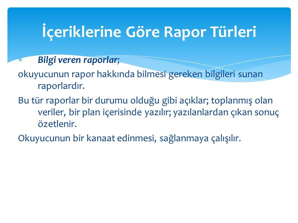 Bilgi veren raporlar; okuyucunun rapor hakkında bilmesi gereken bilgileri sunan raporlardır. Bu tür raporlar bir durumu olduğu gibi açıklar; toplanm