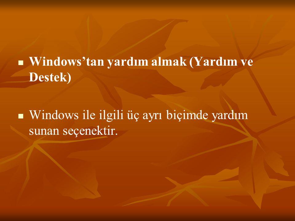 Windows'tan yardım almak (Yardım ve Destek) Windows ile ilgili üç ayrı biçimde yardım sunan seçenektir.