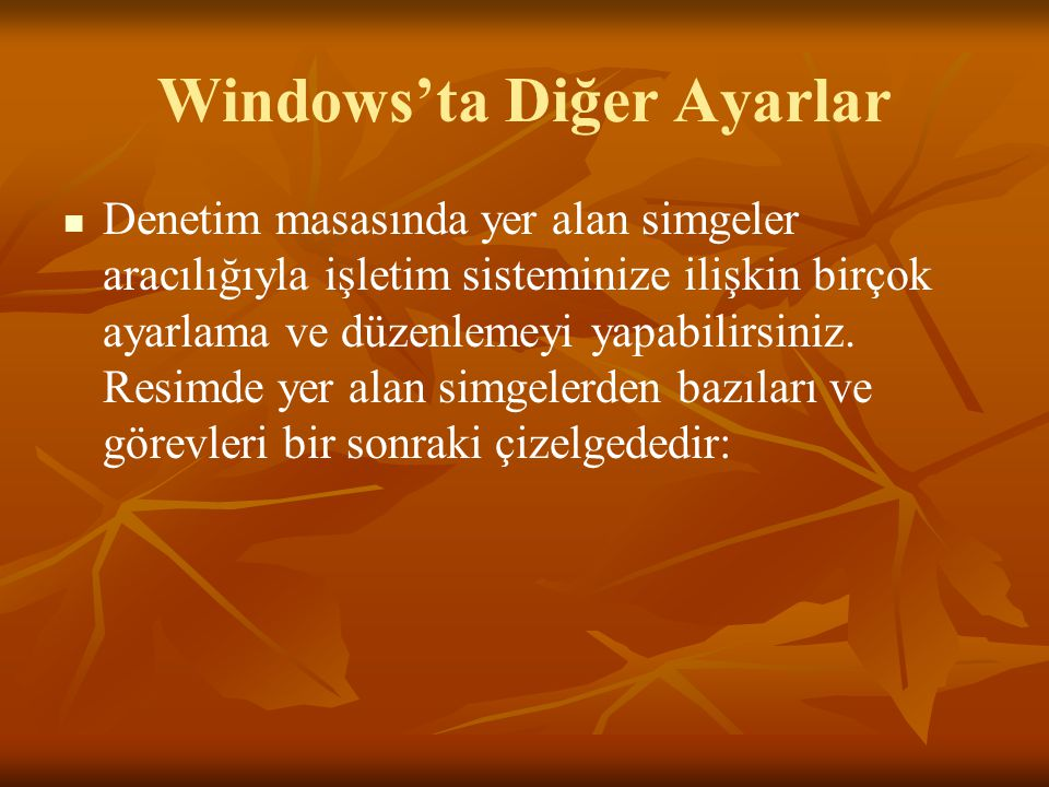 Windows'ta Diğer Ayarlar Denetim masasında yer alan simgeler aracılığıyla işletim sisteminize ilişkin birçok ayarlama ve düzenlemeyi yapabilirsiniz.