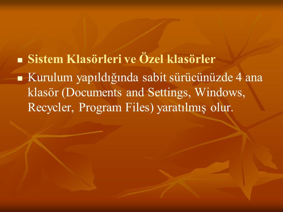 Sistem Klasörleri ve Özel klasörler Kurulum yapıldığında sabit sürücünüzde 4 ana klasör (Documents and Settings, Windows, Recycler, Program Files) yaratılmış olur.