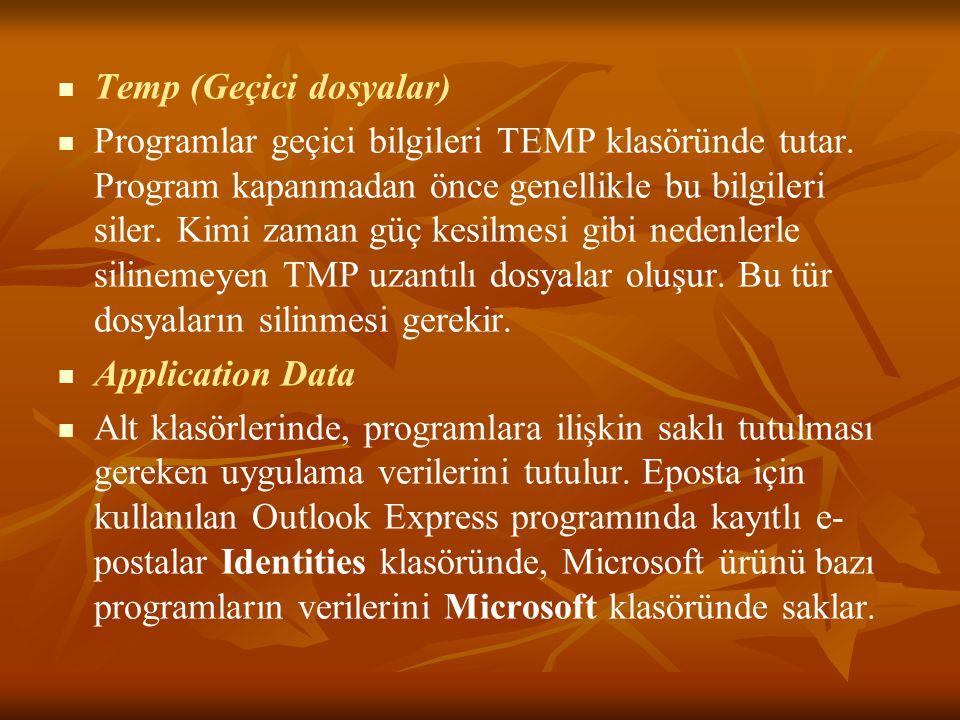 Temp (Geçici dosyalar) Programlar geçici bilgileri TEMP klasöründe tutar.