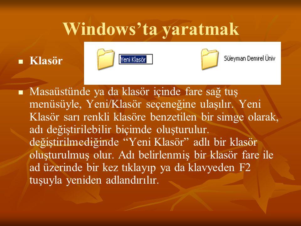 Windows'ta yaratmak Klasör Masaüstünde ya da klasör içinde fare sağ tuş menüsüyle, Yeni/Klasör seçeneğine ulaşılır.
