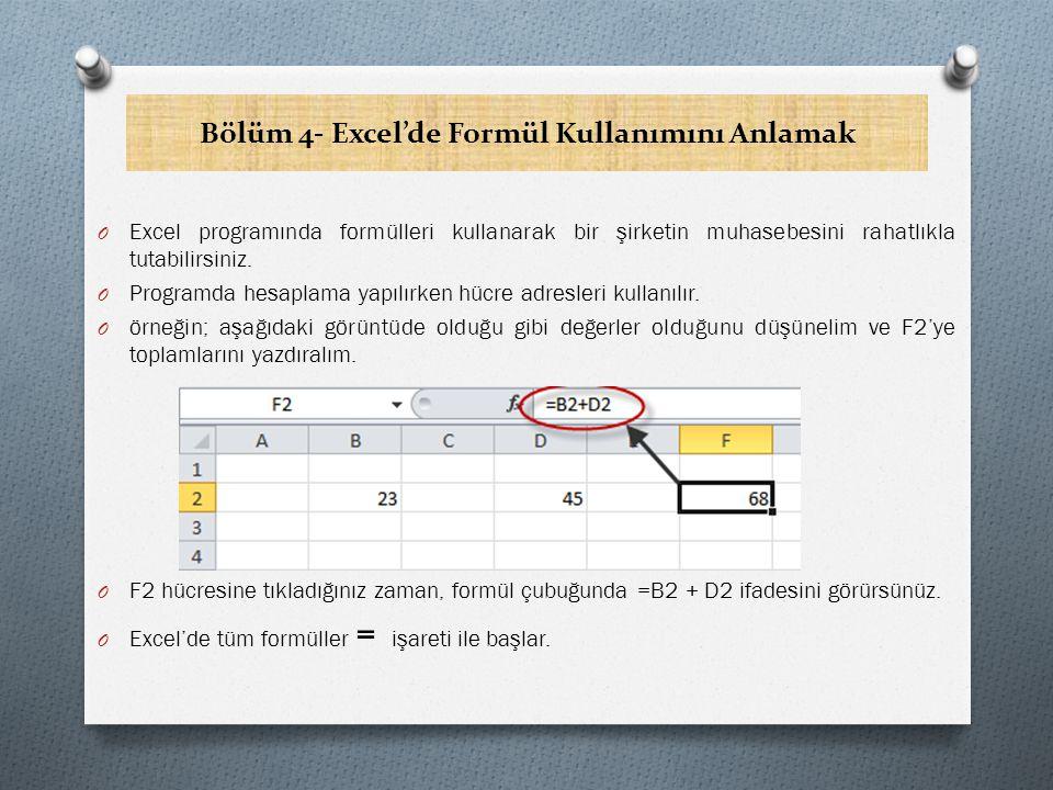 Bölüm 4- Excel'de Formül Kullanımını Anlamak O Excel programında formülleri kullanarak bir şirketin muhasebesini rahatlıkla tutabilirsiniz.