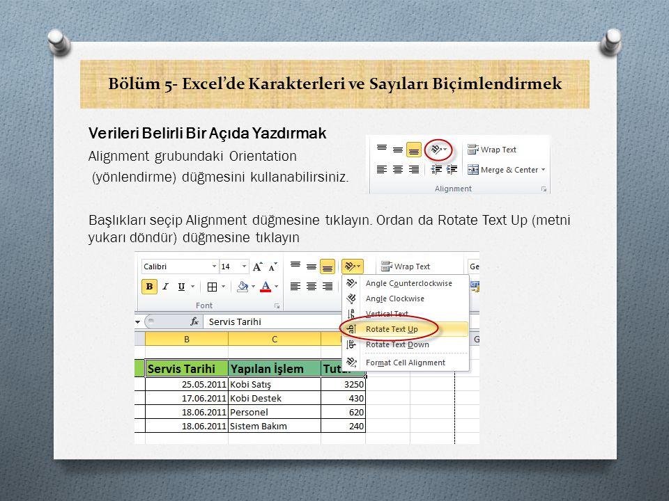 Bölüm 5- Excel'de Karakterleri ve Sayıları Biçimlendirmek Verileri Belirli Bir Açıda Yazdırmak Alignment grubundaki Orientation (yönlendirme) düğmesini kullanabilirsiniz.