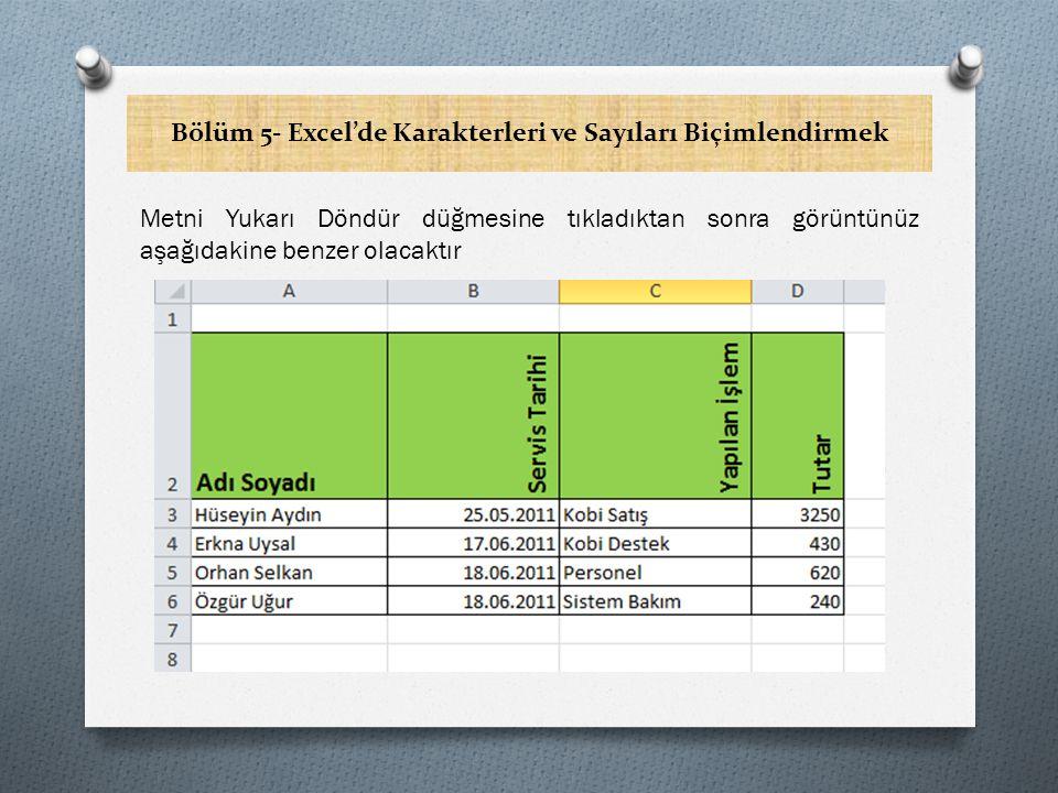 Bölüm 5- Excel'de Karakterleri ve Sayıları Biçimlendirmek Metni Yukarı Döndür düğmesine tıkladıktan sonra görüntünüz aşağıdakine benzer olacaktır