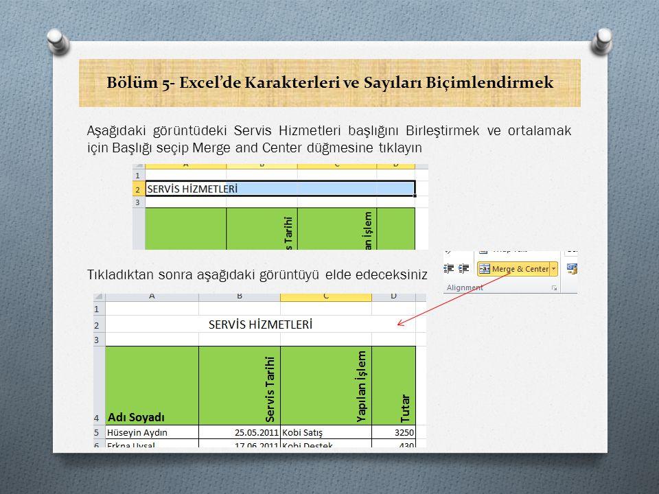 Bölüm 5- Excel'de Karakterleri ve Sayıları Biçimlendirmek Aşağıdaki görüntüdeki Servis Hizmetleri başlığını Birleştirmek ve ortalamak için Başlığı seçip Merge and Center düğmesine tıklayın Tıkladıktan sonra aşağıdaki görüntüyü elde edeceksiniz