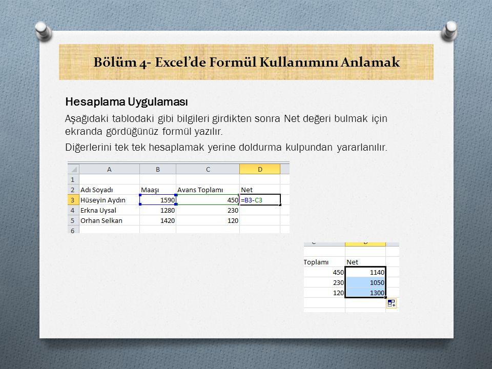 Bölüm 4- Excel'de Formül Kullanımını Anlamak Hesaplama Uygulaması Aşağıdaki tablodaki gibi bilgileri girdikten sonra Net değeri bulmak için ekranda gördüğünüz formül yazılır.