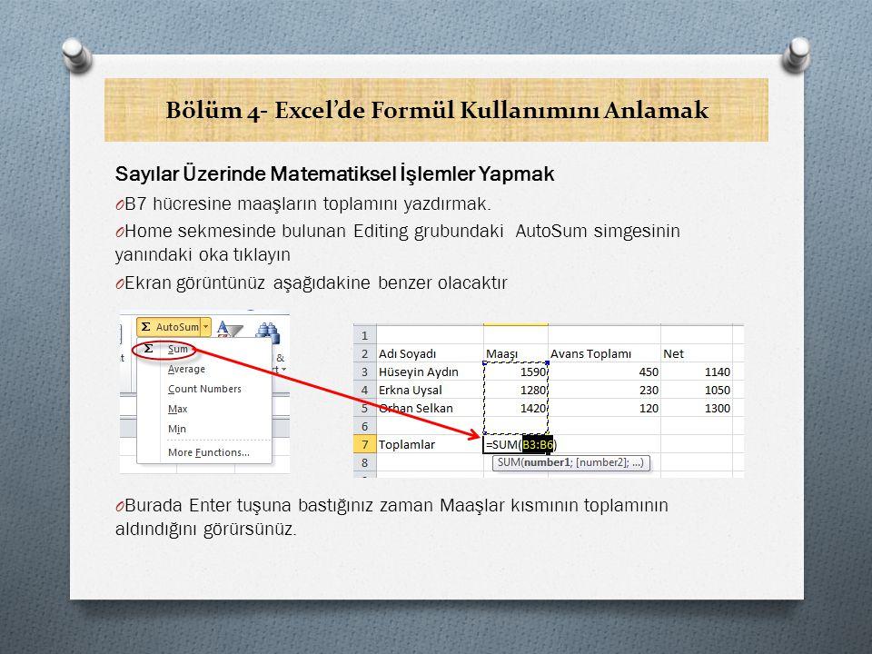 Bölüm 4- Excel'de Formül Kullanımını Anlamak Sayılar Üzerinde Matematiksel İşlemler Yapmak O B7 hücresine maaşların toplamını yazdırmak.