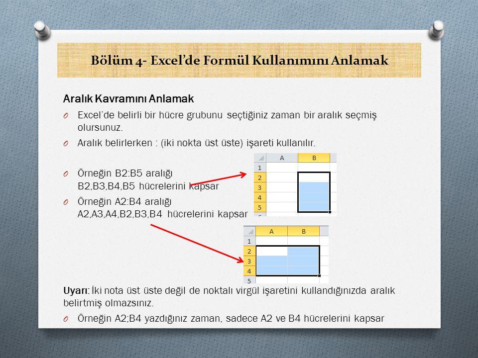 Bölüm 4- Excel'de Formül Kullanımını Anlamak Aralık Kavramını Anlamak O Excel'de belirli bir hücre grubunu seçtiğiniz zaman bir aralık seçmiş olursunuz.