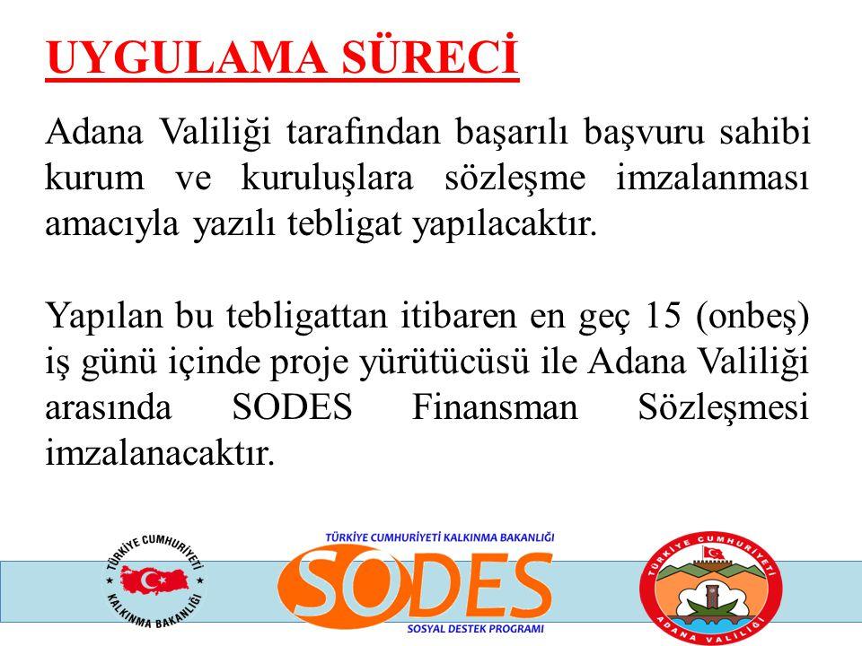 UYGULAMA SÜRECİ Adana Valiliği tarafından başarılı başvuru sahibi kurum ve kuruluşlara sözleşme imzalanması amacıyla yazılı tebligat yapılacaktır. Yap