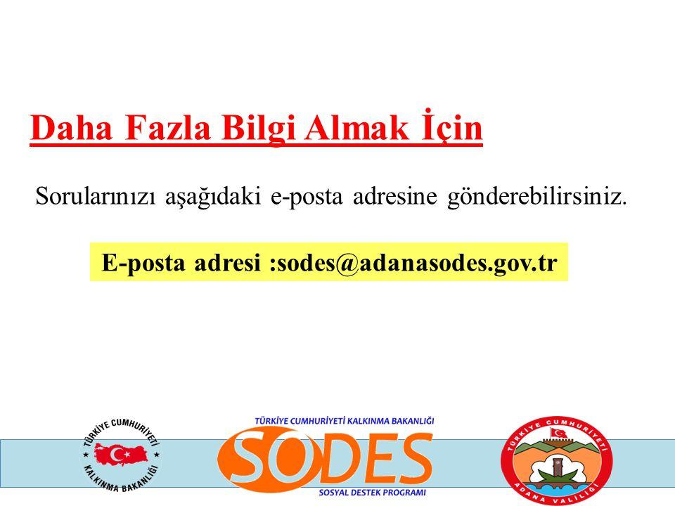 Daha Fazla Bilgi Almak İçin Sorularınızı aşağıdaki e-posta adresine gönderebilirsiniz. E-posta adresi :sodes@adanasodes.gov.tr
