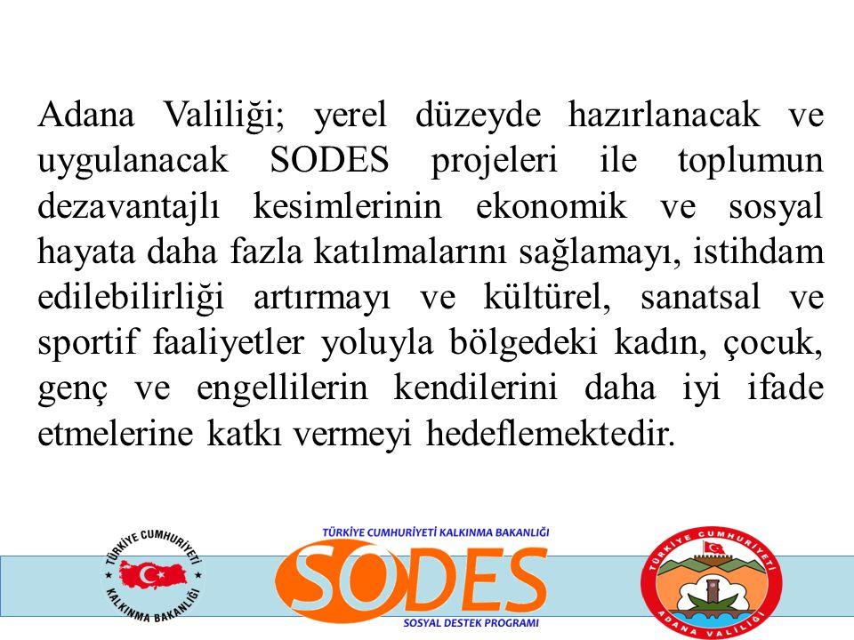 Adana Valiliği; yerel düzeyde hazırlanacak ve uygulanacak SODES projeleri ile toplumun dezavantajlı kesimlerinin ekonomik ve sosyal hayata daha fazla