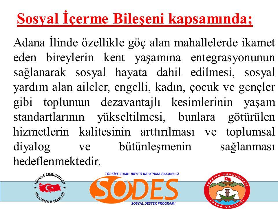 Sosyal İçerme Bileşeni kapsamında; Adana İlinde özellikle göç alan mahallelerde ikamet eden bireylerin kent yaşamına entegrasyonunun sağlanarak sosyal