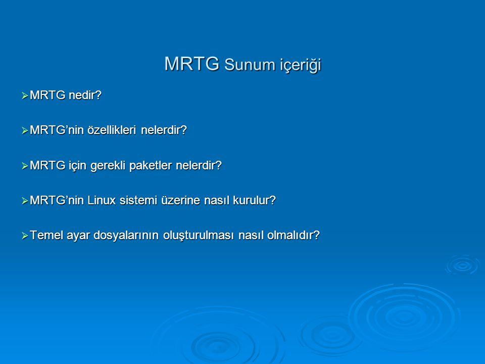MRTG Sunum içeriği  MRTG nedir?  MRTG'nin özellikleri nelerdir?  MRTG için gerekli paketler nelerdir?  MRTG'nin Linux sistemi üzerine nasıl kurulu