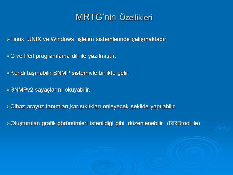 MRTG'nin Özellikleri MRTG'nin Özellikleri  Linux, UNIX ve Windows işletim sistemlerinde çalışmaktadır.  C ve Perl programlama dili ile yazılmıştır.