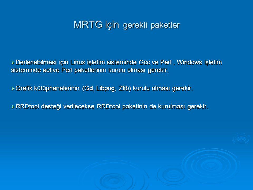 MRTG için gerekli paketler  Derlenebilmesi için Linux işletim sisteminde Gcc ve Perl, Windows işletim sisteminde active Perl paketlerinin kurulu olması gerekir.