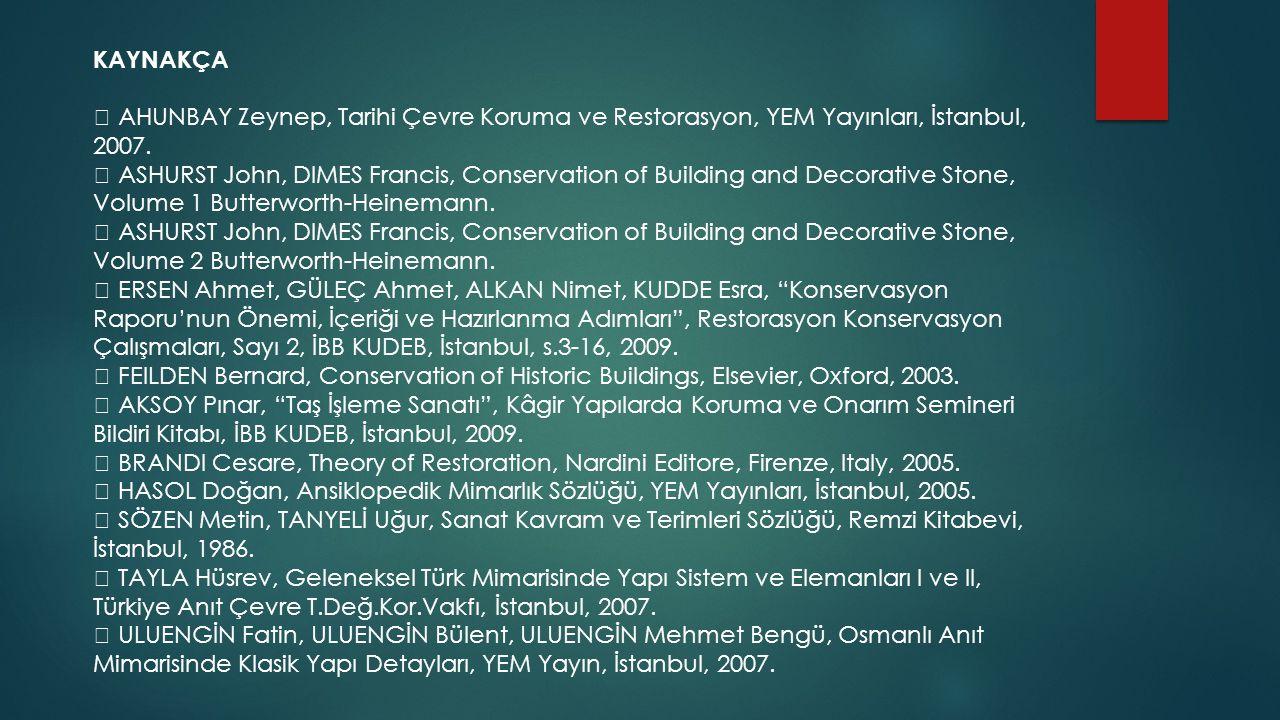 KAYNAKÇA  AHUNBAY Zeynep, Tarihi Çevre Koruma ve Restorasyon, YEM Yayınları, İstanbul, 2007.  ASHURST John, DIMES Francis, Conservation of Building