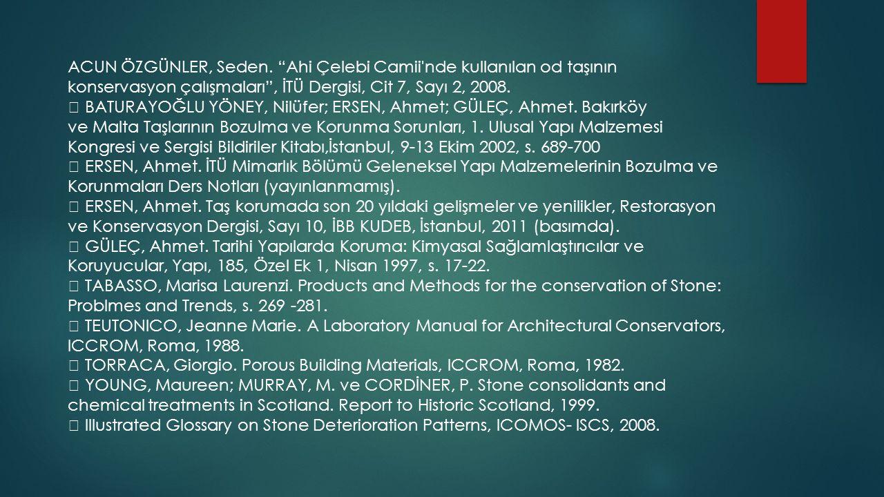 """ACUN ÖZGÜNLER, Seden. """"Ahi Çelebi Camii'nde kullanılan od taşının konservasyon çalışmaları"""", İTÜ Dergisi, Cit 7, Sayı 2, 2008.  BATURAYOĞLU YÖNEY, Ni"""