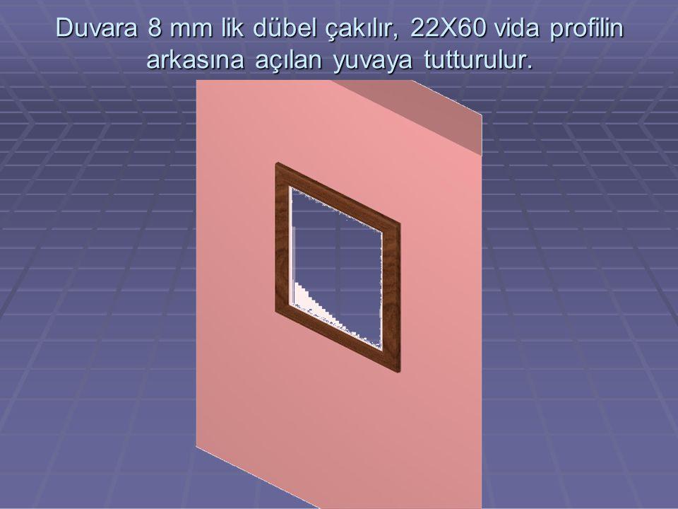 Duvara 8 mm lik dübel çakılır, 22X60 vida profilin arkasına açılan yuvaya tutturulur.