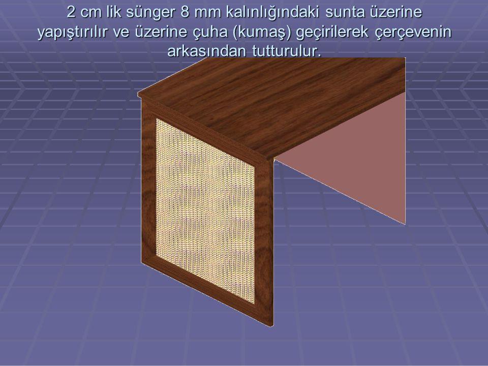 2 cm lik sünger 8 mm kalınlığındaki sunta üzerine yapıştırılır ve üzerine çuha (kumaş) geçirilerek çerçevenin arkasından tutturulur.