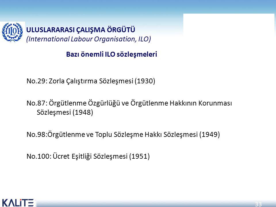 33 Bazı önemli ILO sözleşmeleri No.29: Zorla Çalıştırma Sözleşmesi (1930) No.87: Örgütlenme Özgürlüğü ve Örgütlenme Hakkının Korunması Sözleşmesi (194
