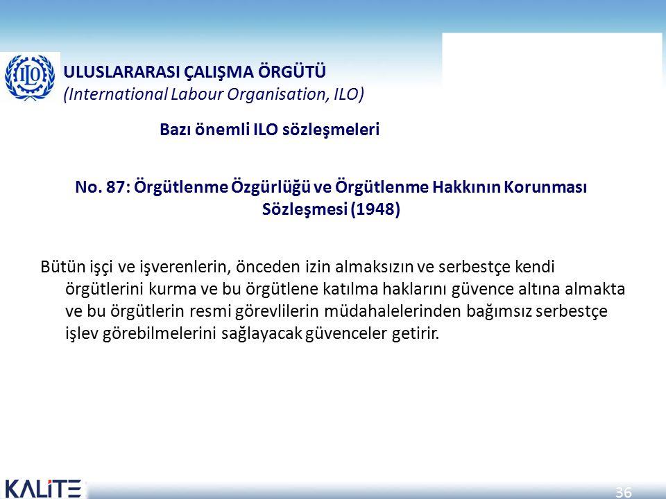 36 No. 87: Örgütlenme Özgürlüğü ve Örgütlenme Hakkının Korunması Sözleşmesi (1948) Bütün işçi ve işverenlerin, önceden izin almaksızın ve serbestçe ke