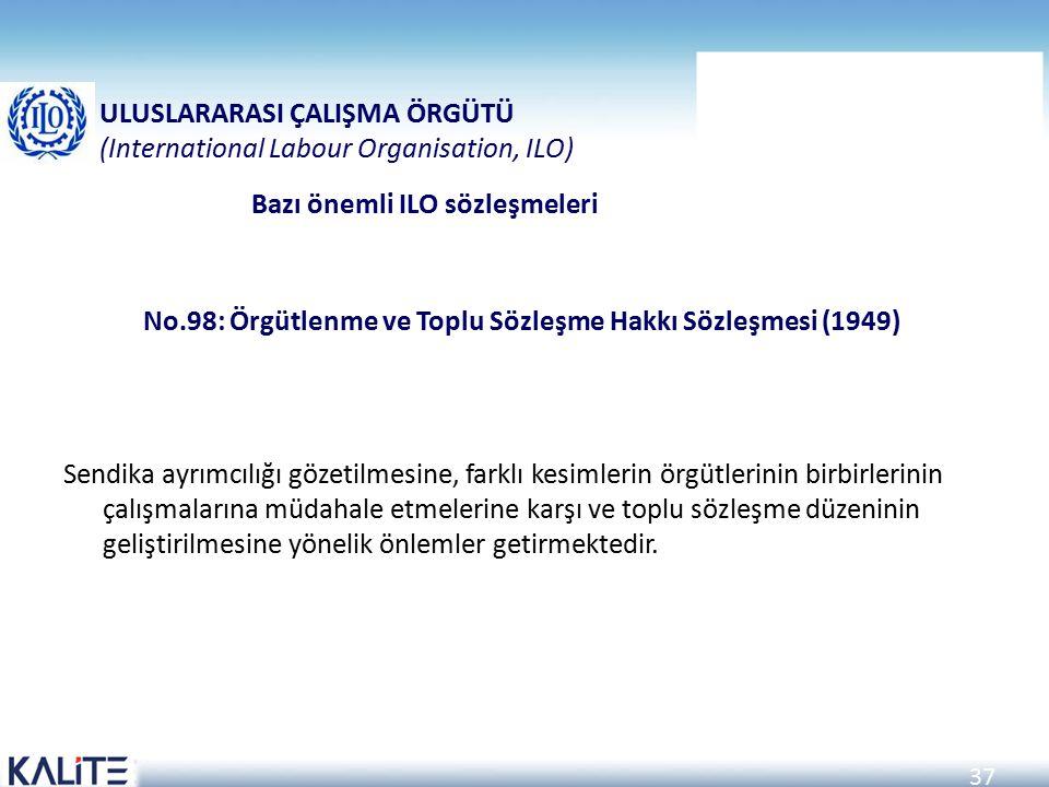 37 No.98: Örgütlenme ve Toplu Sözleşme Hakkı Sözleşmesi (1949) Sendika ayrımcılığı gözetilmesine, farklı kesimlerin örgütlerinin birbirlerinin çalışma