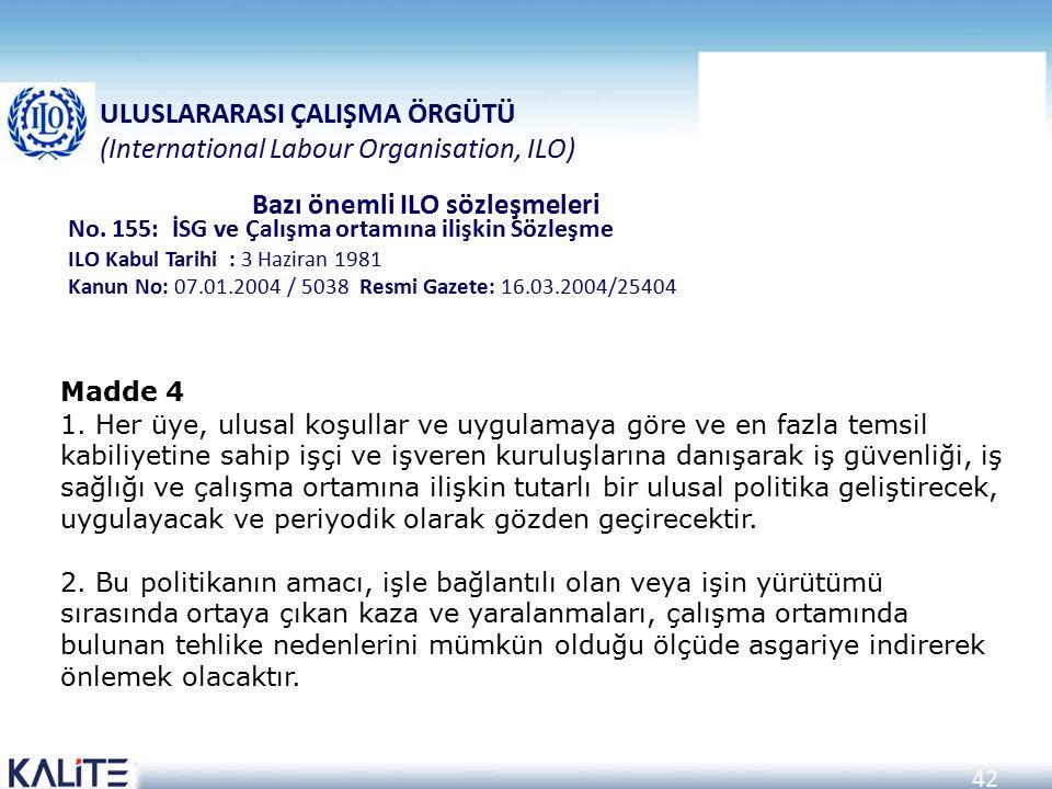42 No. 155: İSG ve Çalışma ortamına ilişkin Sözleşme ILO Kabul Tarihi : 3 Haziran 1981 Kanun No: 07.01.2004 / 5038 Resmi Gazete: 16.03.2004/25404 ULUS