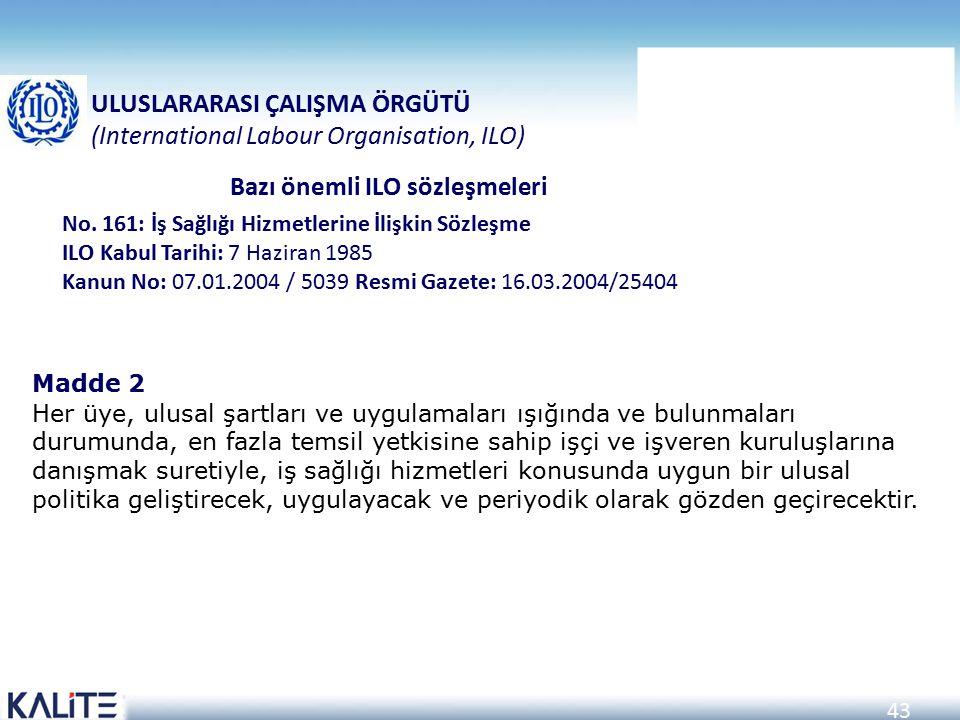 43 No. 161: İş Sağlığı Hizmetlerine İlişkin Sözleşme ILO Kabul Tarihi: 7 Haziran 1985 Kanun No: 07.01.2004 / 5039 Resmi Gazete: 16.03.2004/25404 ULUSL