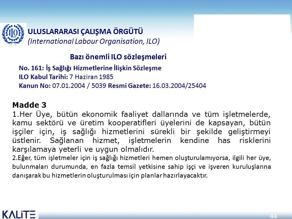 44 ULUSLARARASI ÇALIŞMA ÖRGÜTÜ (International Labour Organisation, ILO) Bazı önemli ILO sözleşmeleri Madde 3 1.Her Üye, bütün ekonomik faaliyet dallar