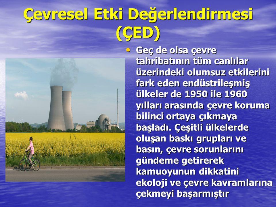 Çevresel Etki Değerlendirmesi (ÇED) Geç de olsa çevre tahribatının tüm canlılar üzerindeki olumsuz etkilerini fark eden endüstrileşmiş ülkeler de 1950