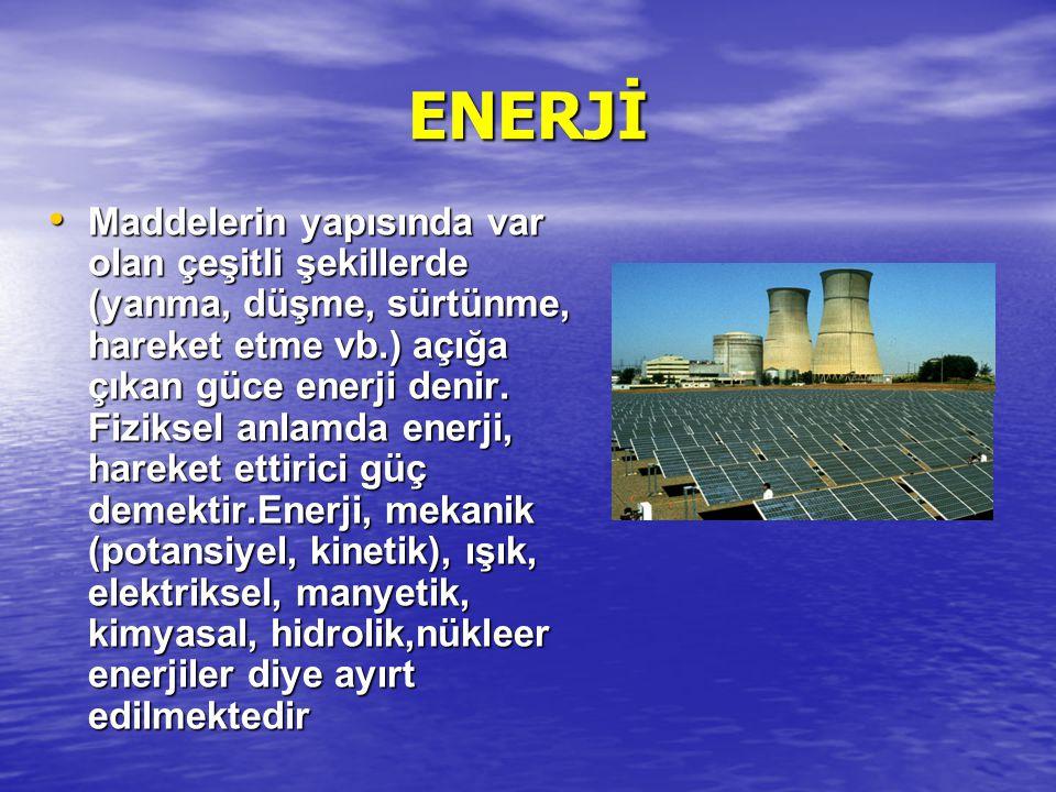 ENERJİ Maddelerin yapısında var olan çeşitli şekillerde (yanma, düşme, sürtünme, hareket etme vb.) açığa çıkan güce enerji denir. Fiziksel anlamda ene