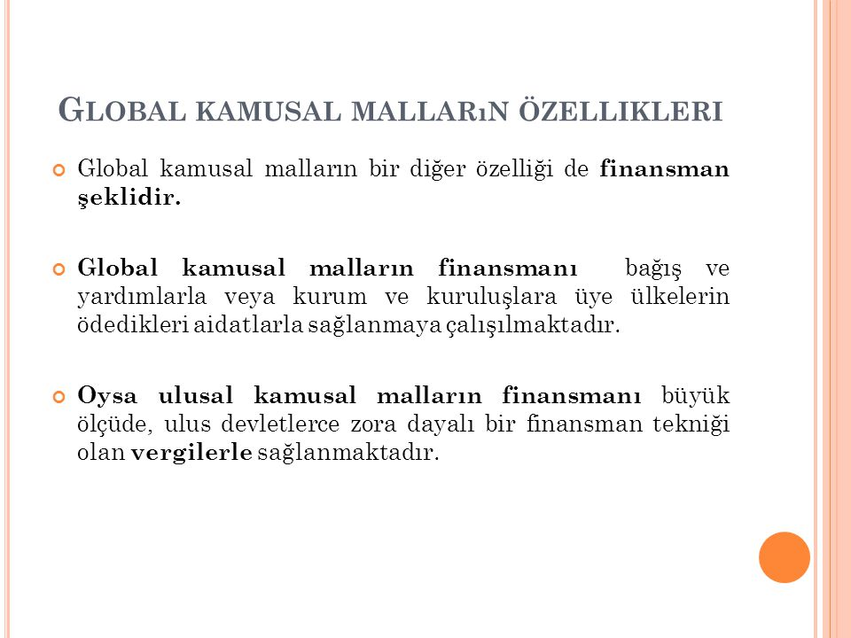 G LOBAL KAMUSAL MALLARıN ÖZELLIKLERI Global kamusal malların bir diğer özelliği de finansman şeklidir.