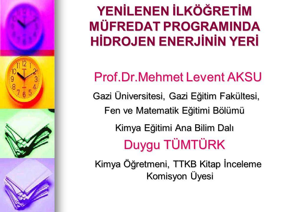 YENİLENEN İLKÖĞRETİM MÜFREDAT PROGRAMINDA HİDROJEN ENERJİNİN YERİ Prof.Dr.Mehmet Levent AKSU Prof.Dr.Mehmet Levent AKSU Gazi Üniversitesi, Gazi Eğitim